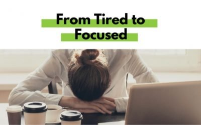 From Tired to Focused